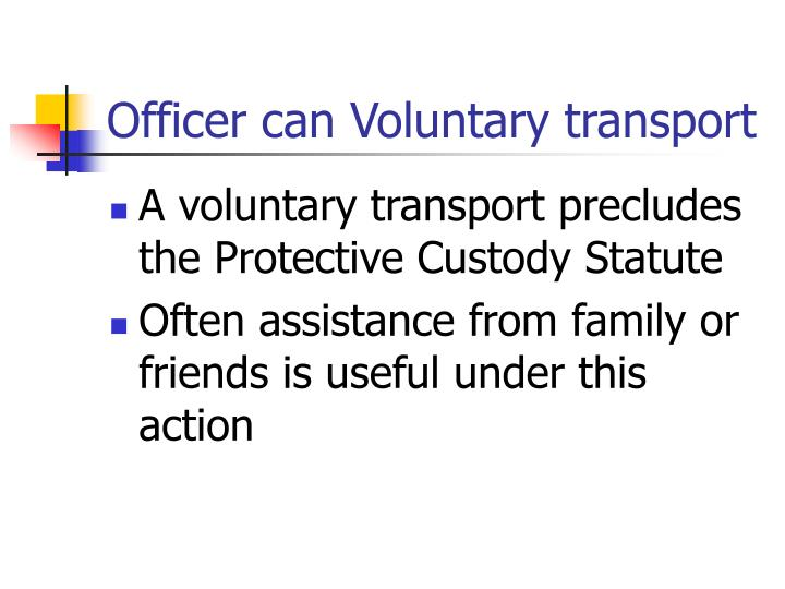 Officer can Voluntary transport