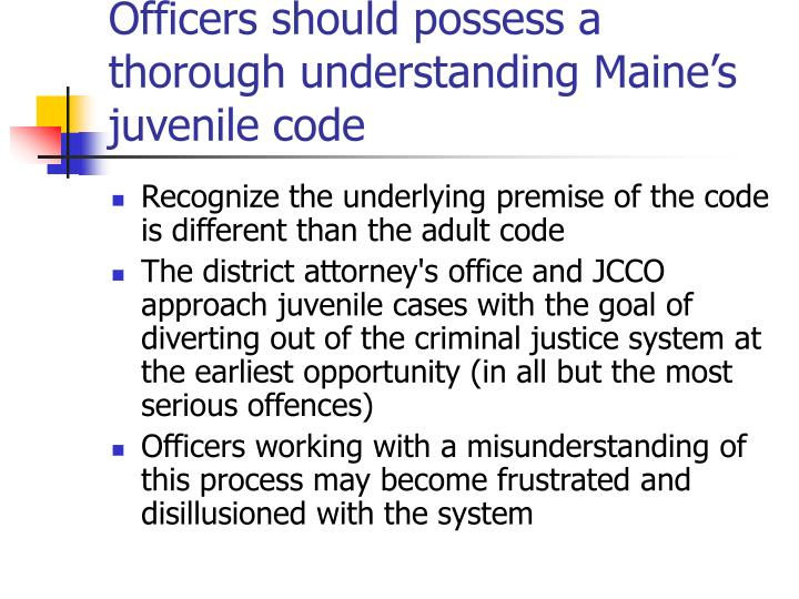 Officers should possess a thorough understanding Maine's juvenile code