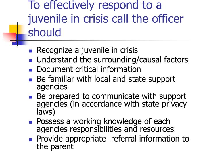 To effectively respond to a juvenile in crisis call the officer should
