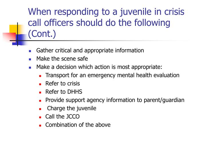When responding to a juvenile in crisis call officers should do the following (Cont.)