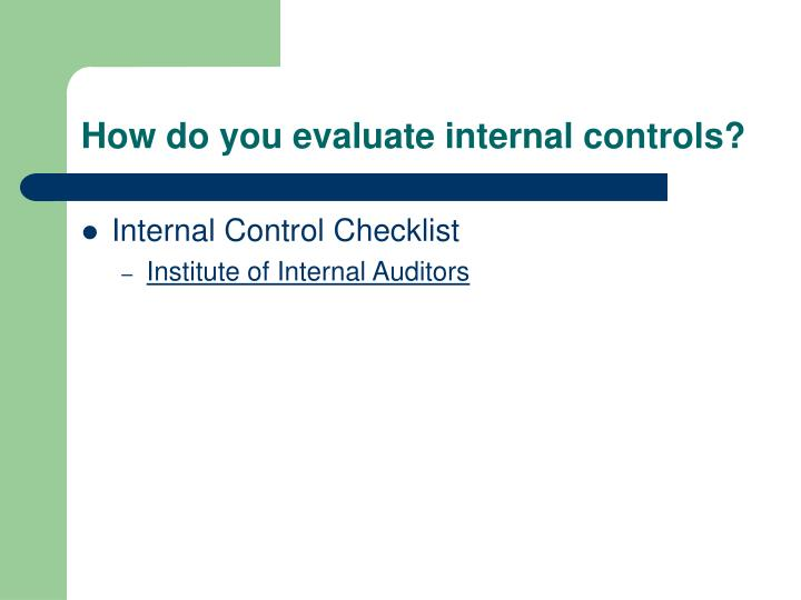 How do you evaluate internal controls?