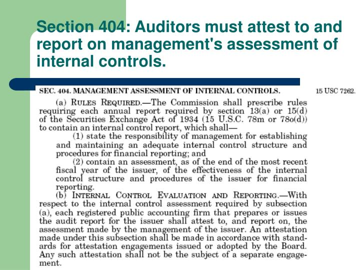 Section 404: Auditors must attest to and report on management's assessment of internal controls.