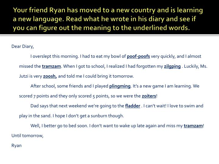 Your friend Ryan has moved to a new country and is learning a new language. Read what he wrote in his diary and see if you can figure out the meaning to the underlined words.
