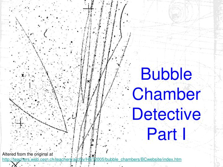 Bubble Chamber Detective