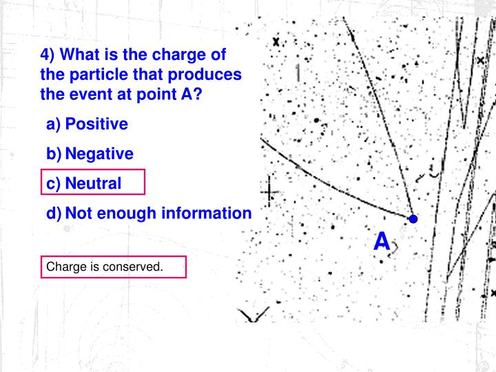 4) What is the charge of the particle that produces the event at point A?