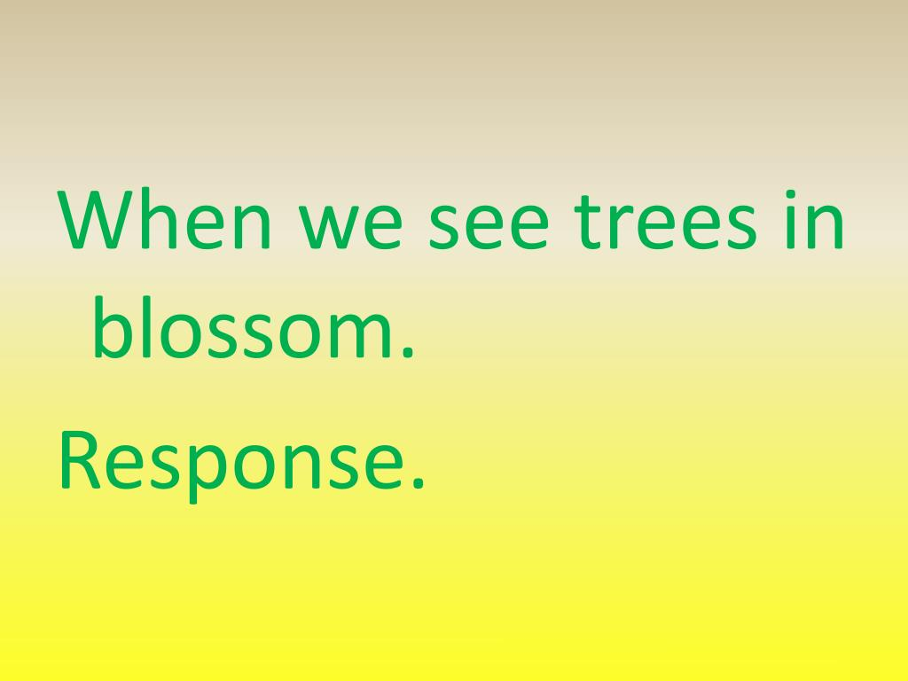 When we see trees in blossom.