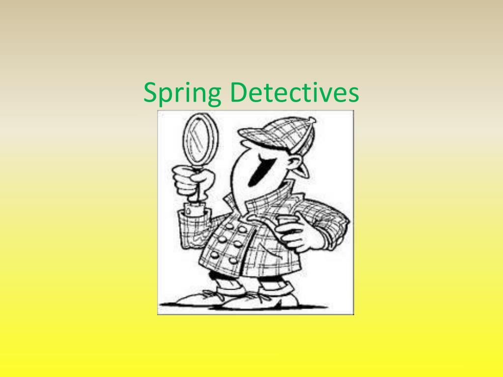 Spring Detectives