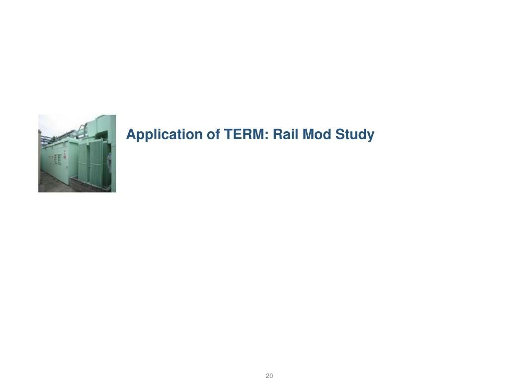 Application of TERM: Rail Mod Study