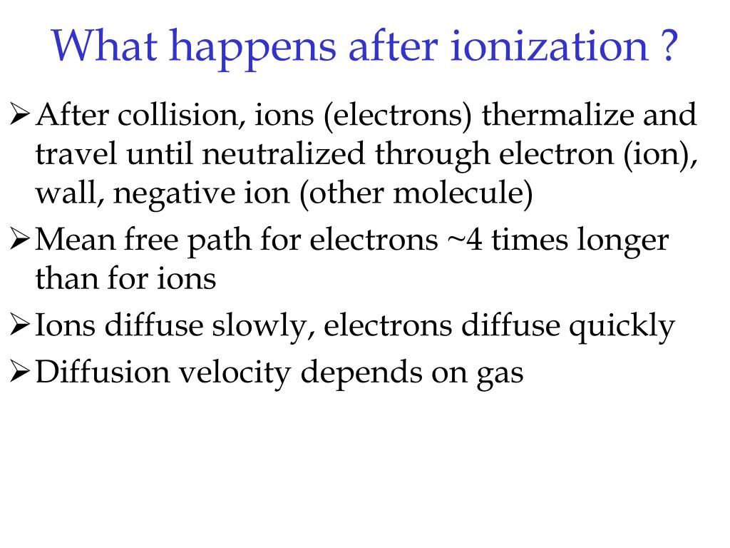 What happens after ionization ?