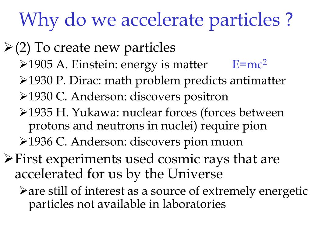 Why do we accelerate particles ?