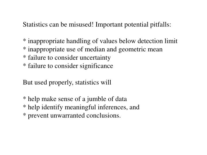 Statistics can be misused! Important potential pitfalls: