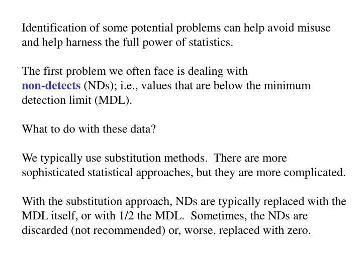 Identification of some potential problems can help avoid misuse and help harness the full power of statistics.