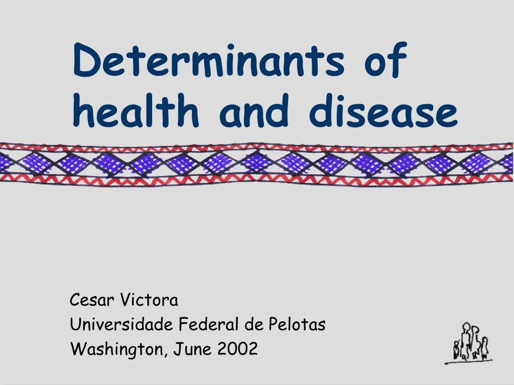 Determinants of health and disease