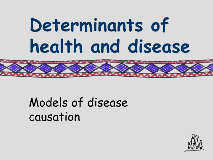 Determinants of health and disease3
