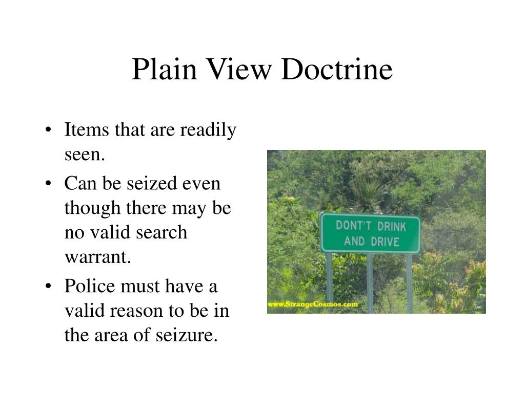 the plain view doctrine and potential Crime scene searches and the fourth amendment pursuant to the plain view doctrine, if police are lawfully in a position from which they view an object.