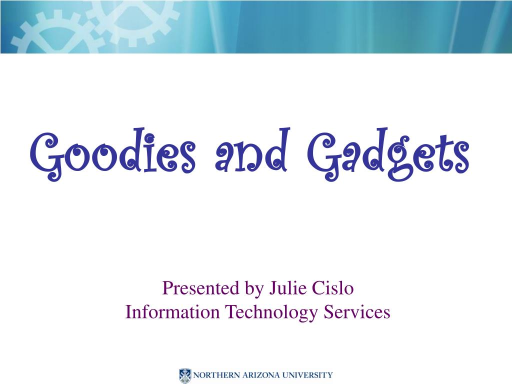 Goodies and Gadgets