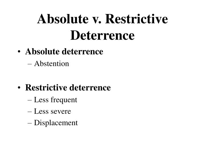Absolute v. Restrictive Deterrence