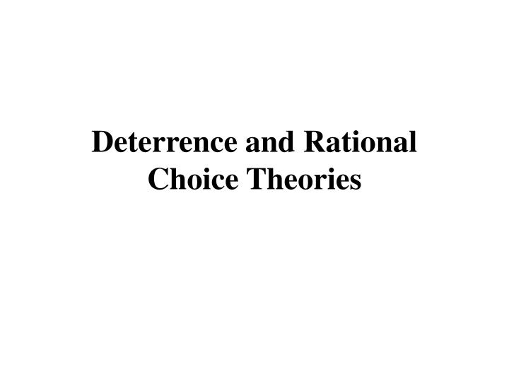 Deterrence and rational choice theories