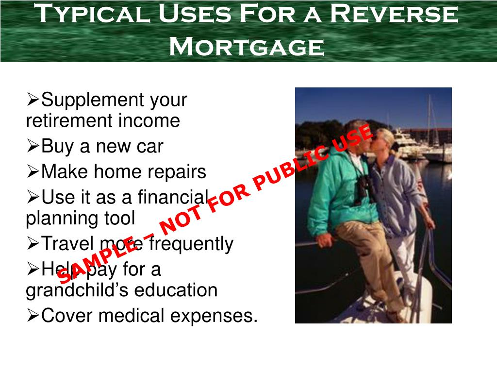Typical Uses For a Reverse Mortgage