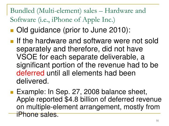 Bundled (Multi-element) sales – Hardware and Software (i.e., iPhone of Apple Inc.)