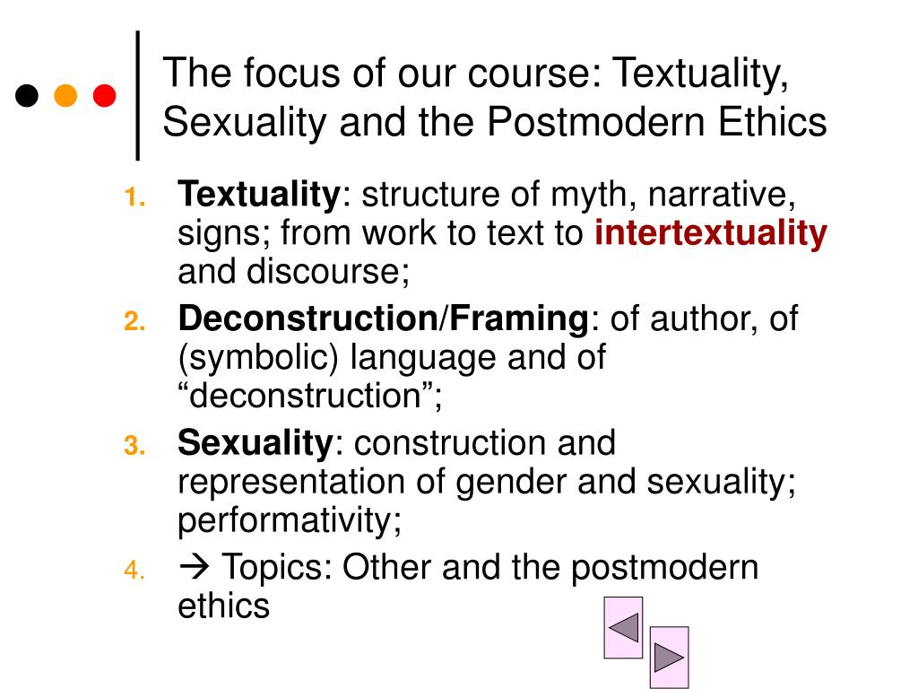 The focus of our course: Textuality, Sexuality and the Postmodern Ethics