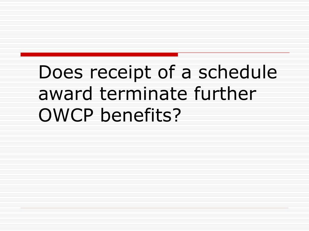 Does receipt of a schedule award terminate further OWCP benefits?