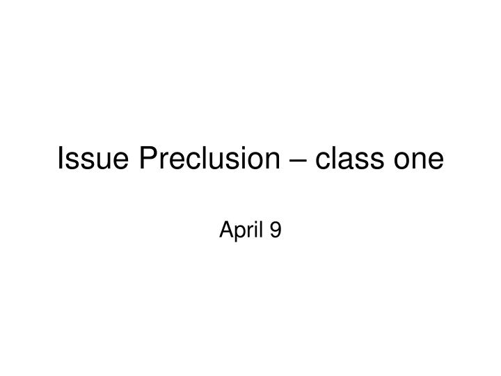 Issue preclusion class one