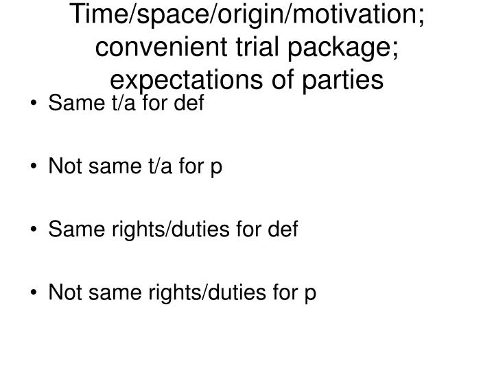 Time/space/origin/motivation; convenient trial package; expectations of parties