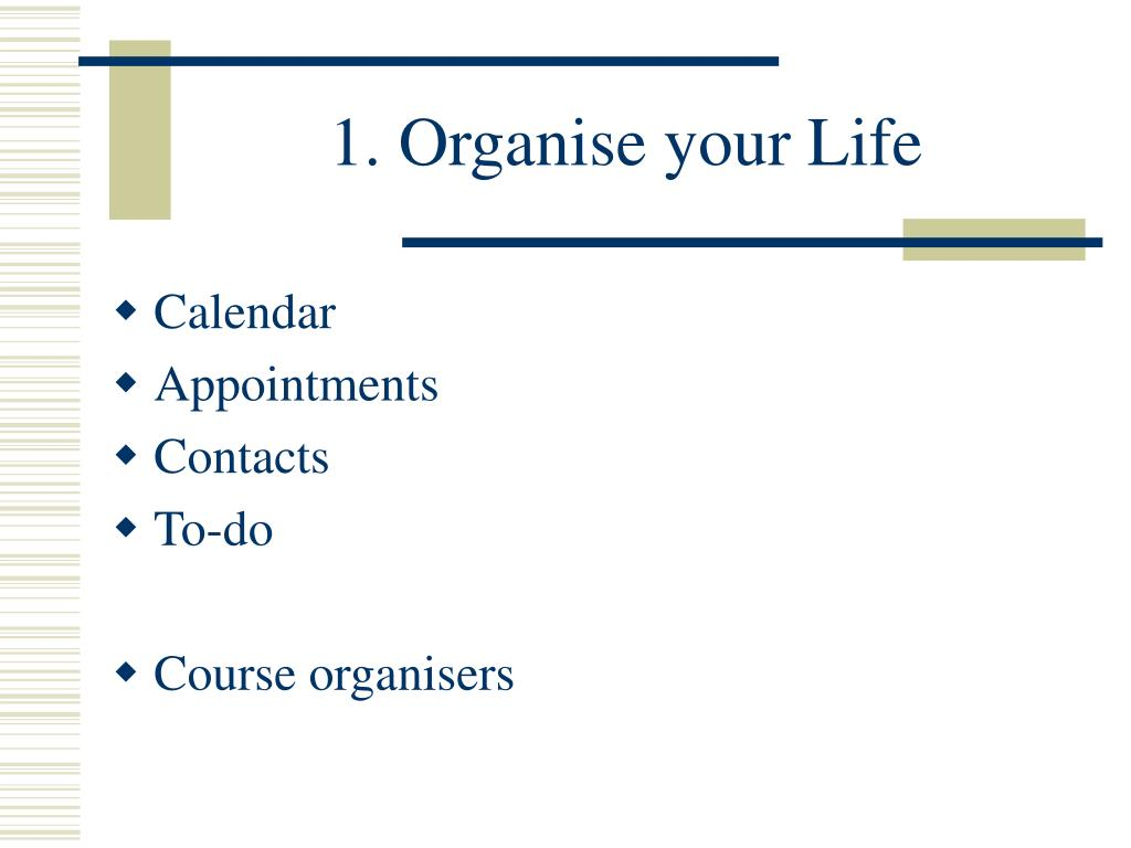 1. Organise your Life