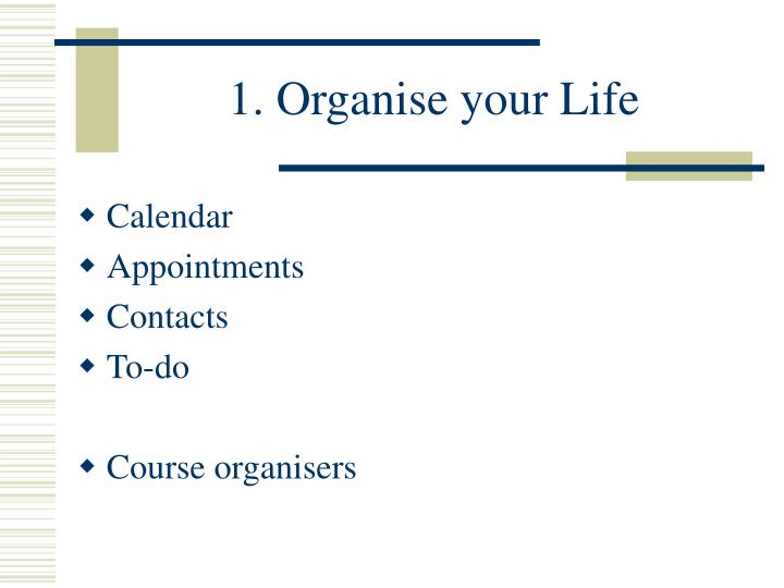 1 organise your life