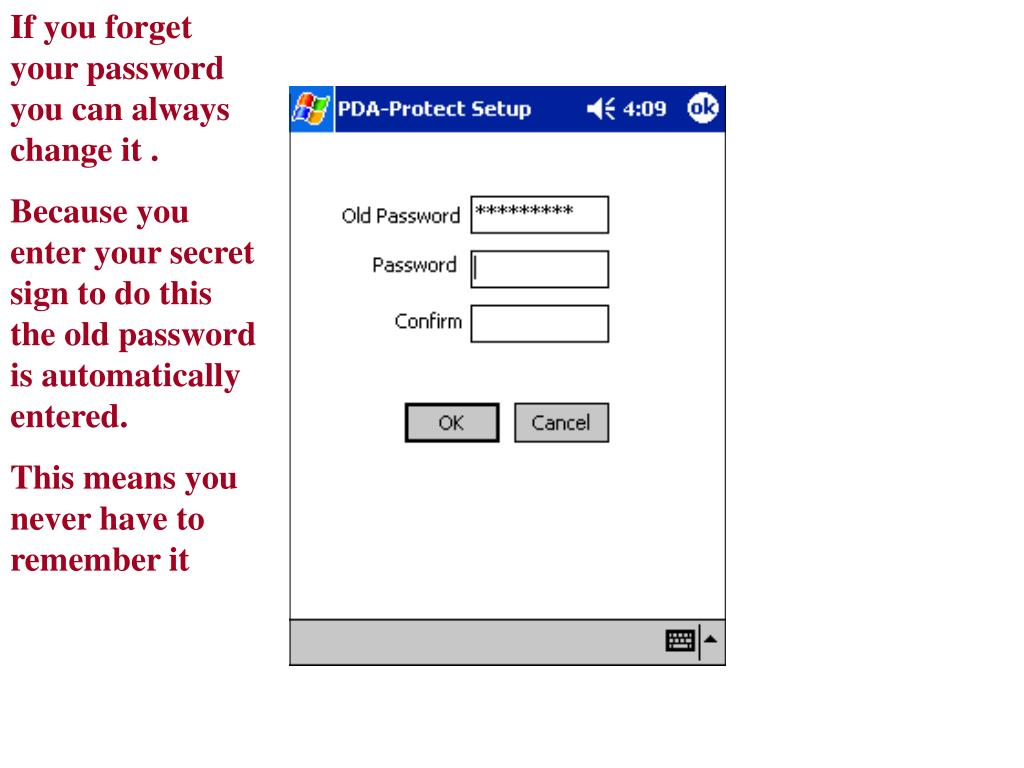 If you forget your password you can always change it .