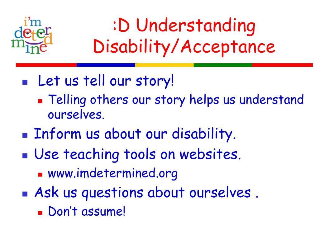 :D Understanding Disability/Acceptance