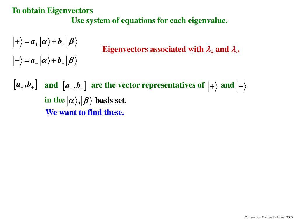 To obtain Eigenvectors