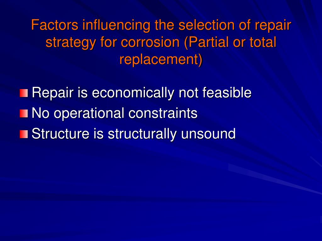 Factors influencing the selection of repair strategy for corrosion (Partial or total replacement)