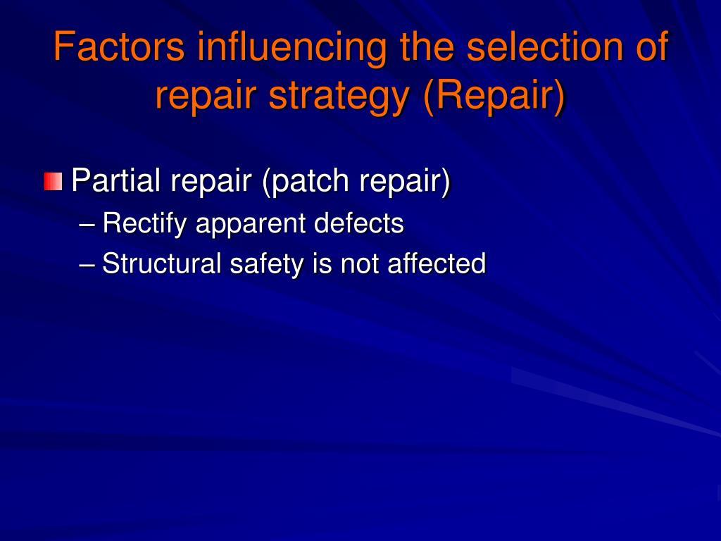 Factors influencing the selection of repair strategy (Repair)