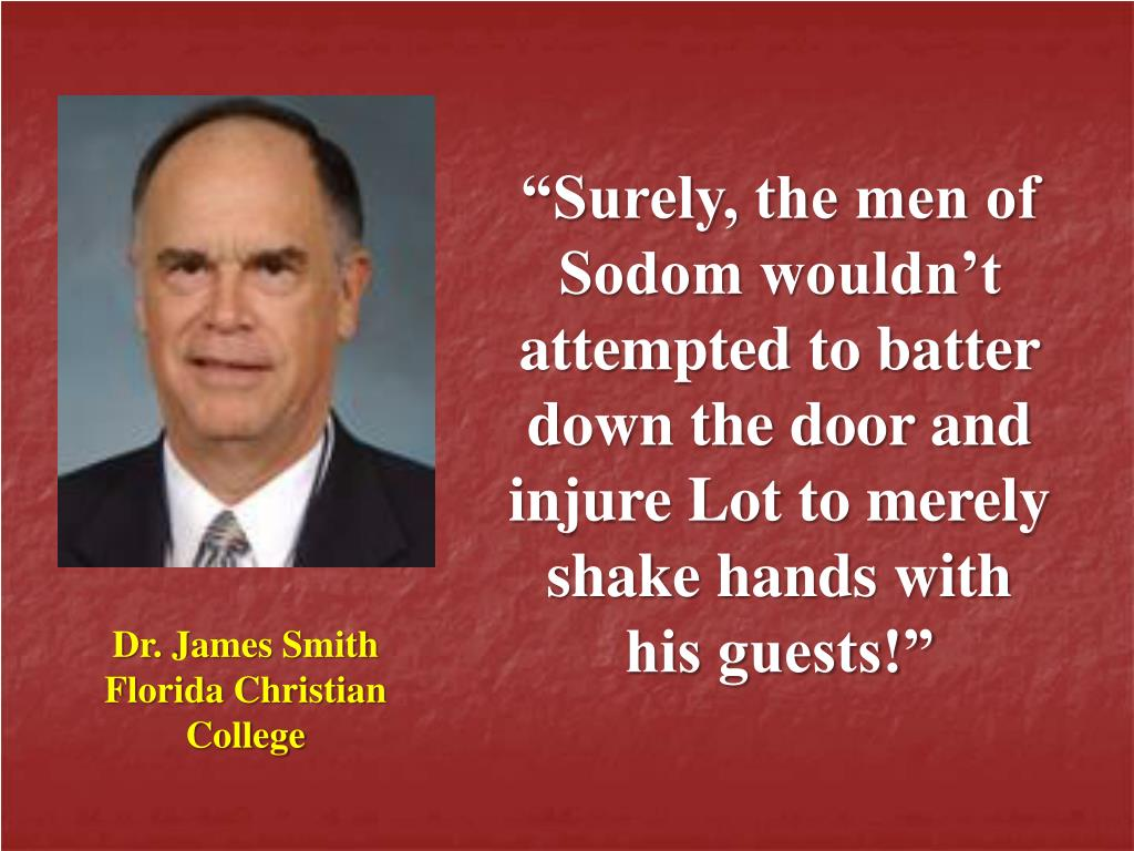 """Surely, the men of Sodom wouldn't attempted to batter down the door and injure Lot to merely shake hands with his guests!"""