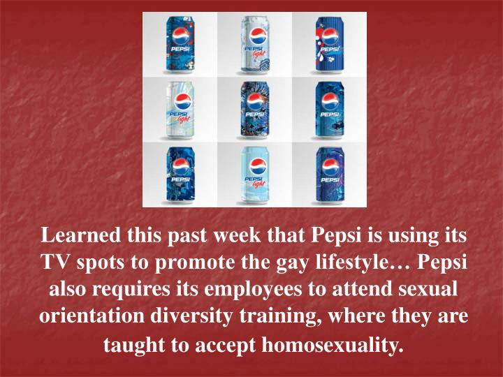 Learned this past week that Pepsi is using its TV spots to promote the gay lifestyle… Pepsi also r...