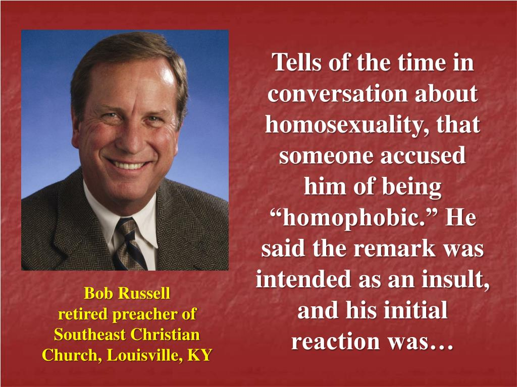 "Tells of the time in conversation about homosexuality, that someone accused him of being ""homophobic."" He said the remark was intended as an insult, and his initial reaction was…"