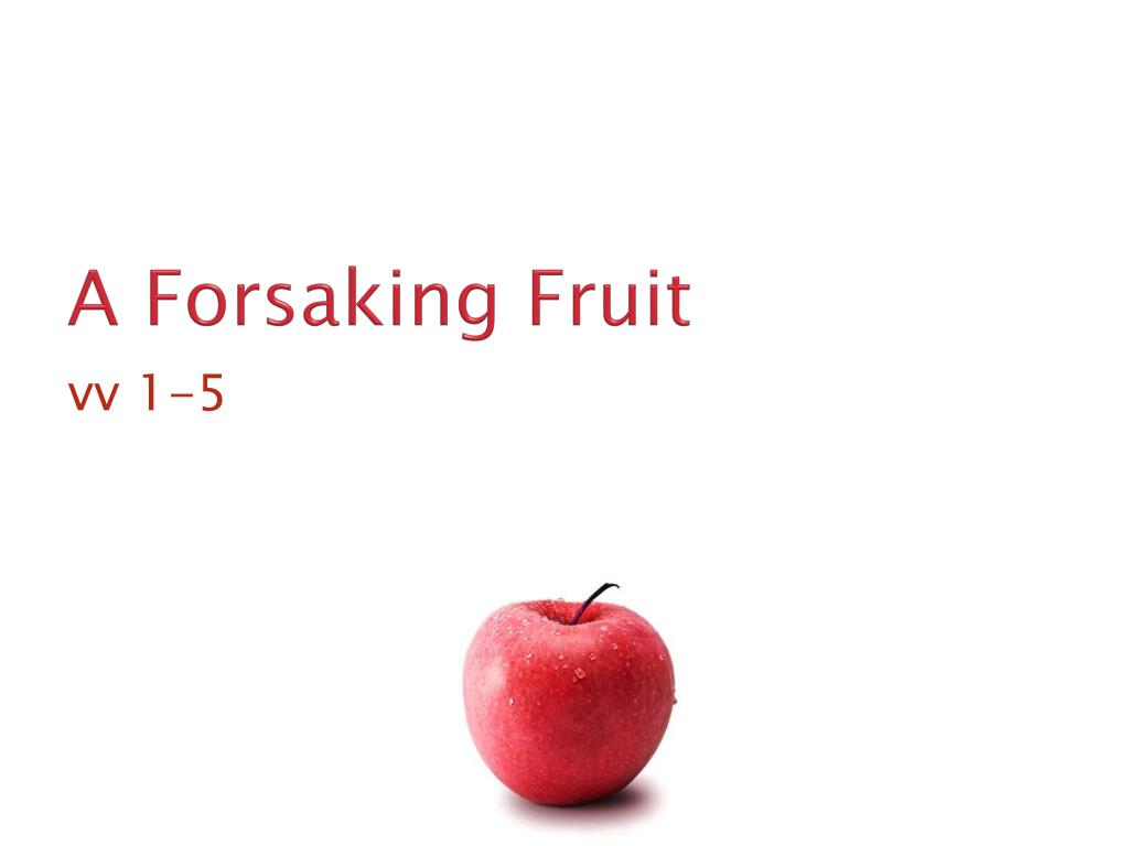 A Forsaking Fruit