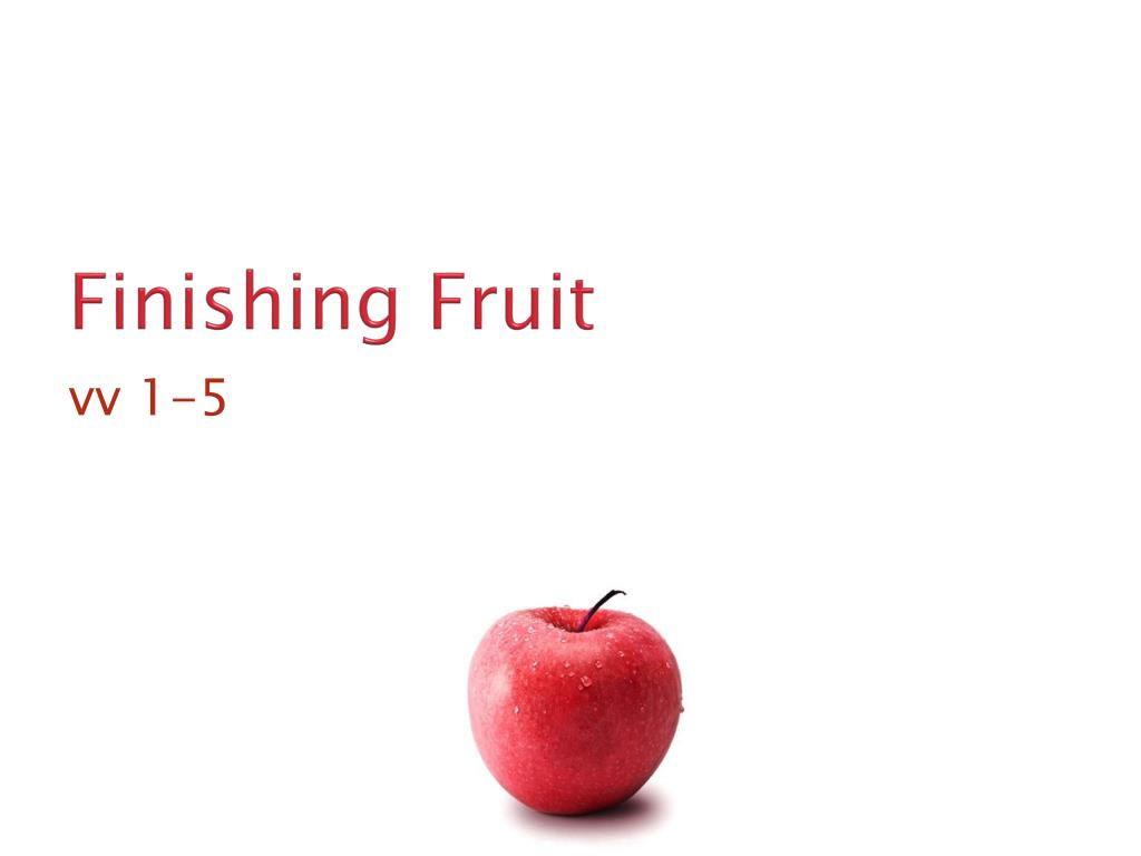 Finishing Fruit