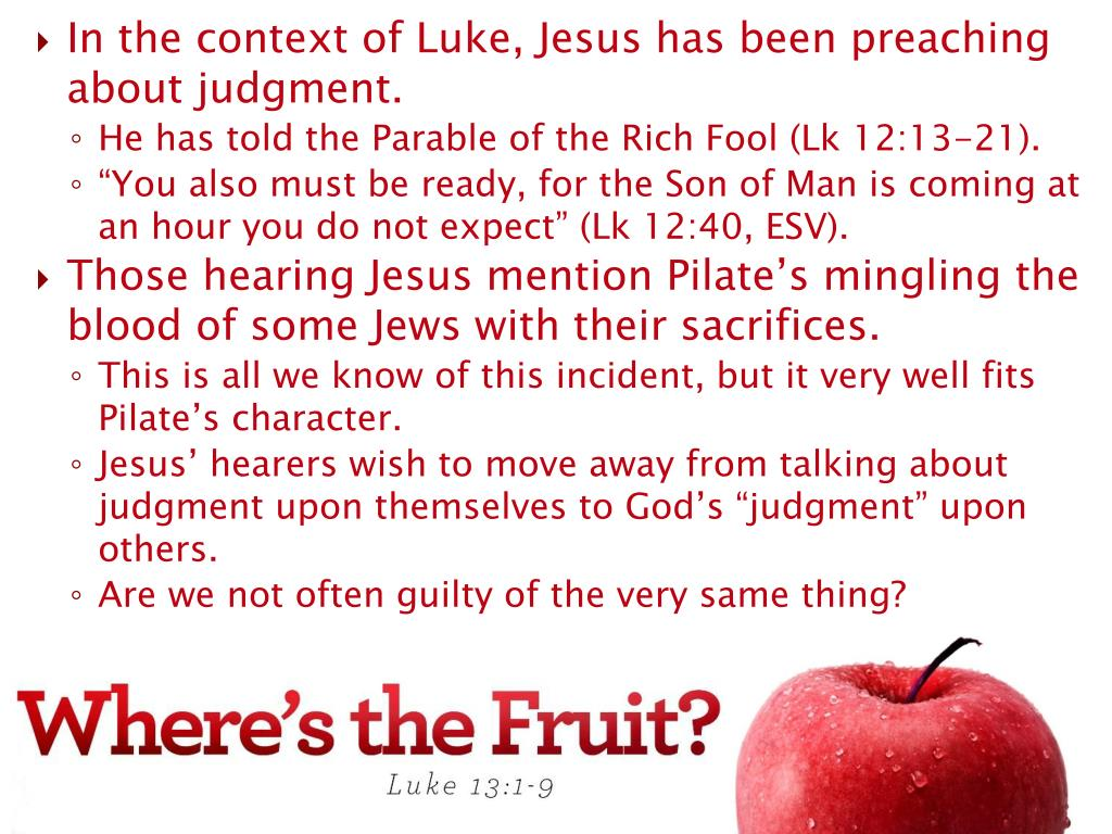 In the context of Luke, Jesus has been preaching about judgment.