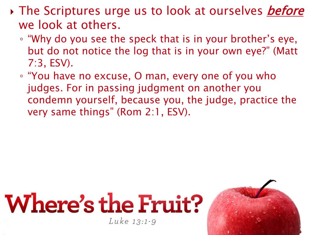 The Scriptures urge us to look at ourselves