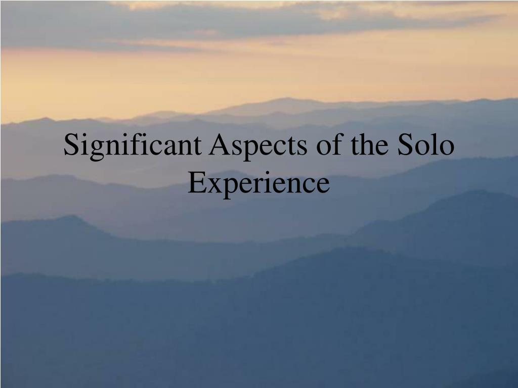 Significant Aspects of the Solo Experience