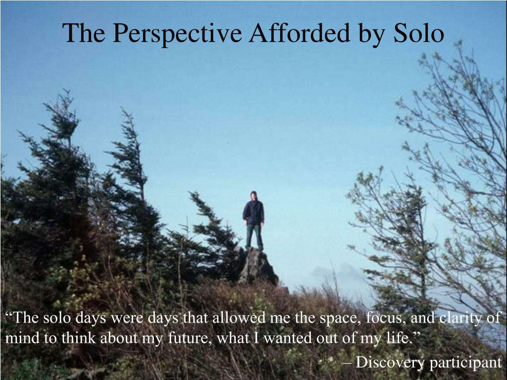 The Perspective Afforded by Solo