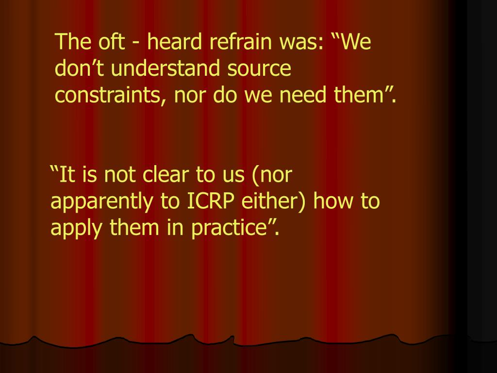 "The oft - heard refrain was: ""We don't understand source constraints, nor do we need them""."