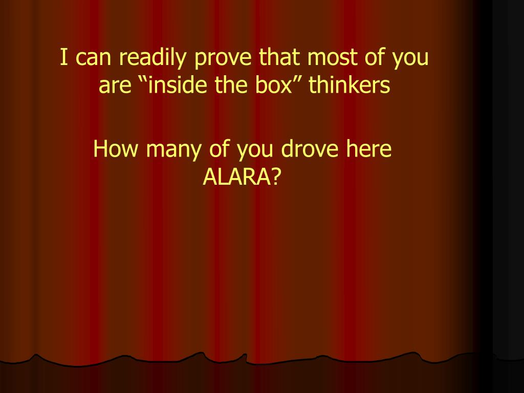 "I can readily prove that most of you are ""inside the box"" thinkers"