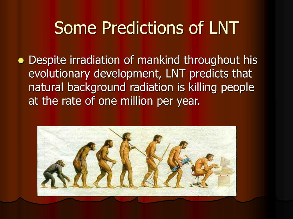 Some Predictions of LNT