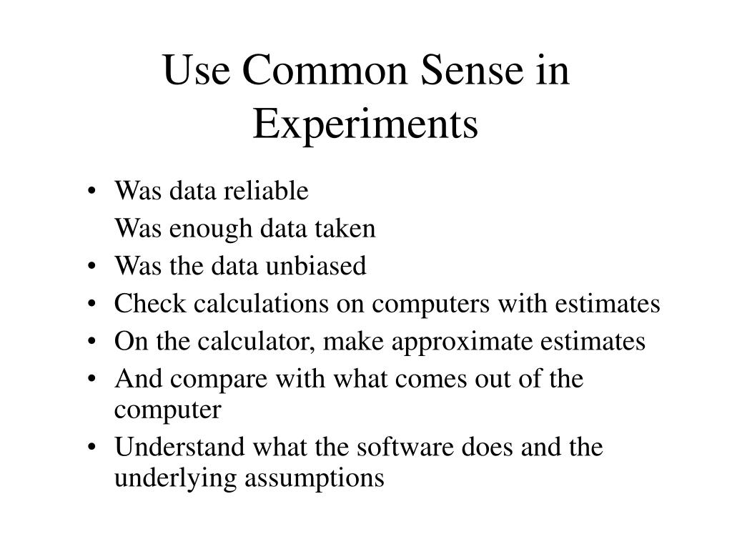Use Common Sense in Experiments