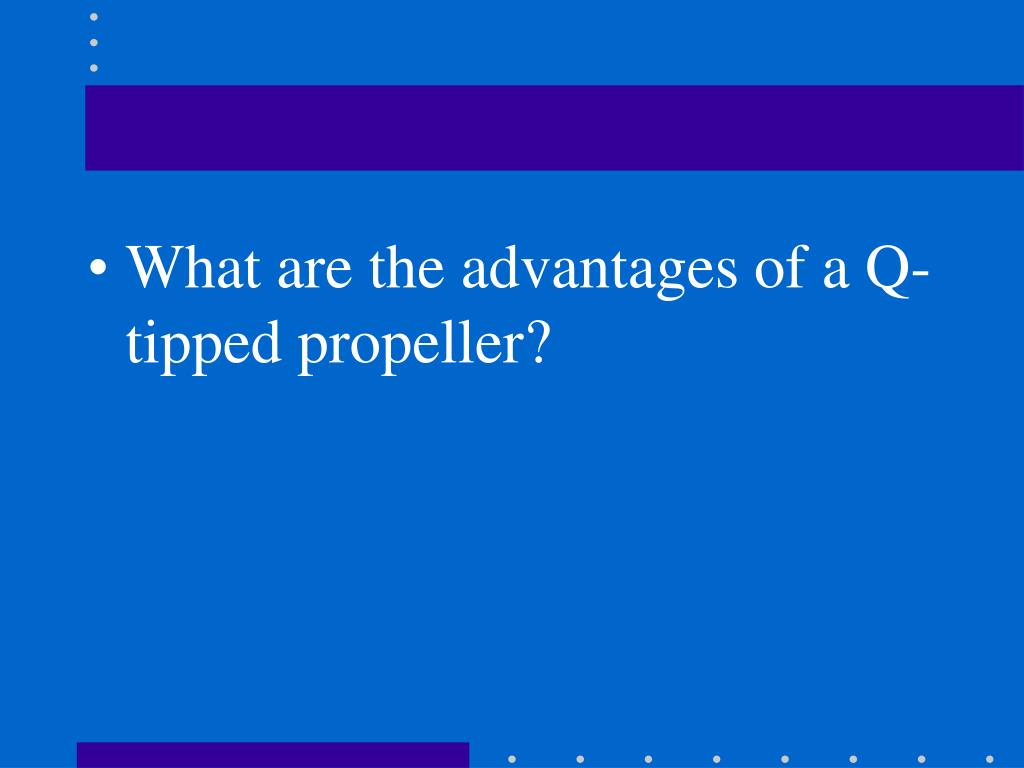 What are the advantages of a Q-tipped propeller?
