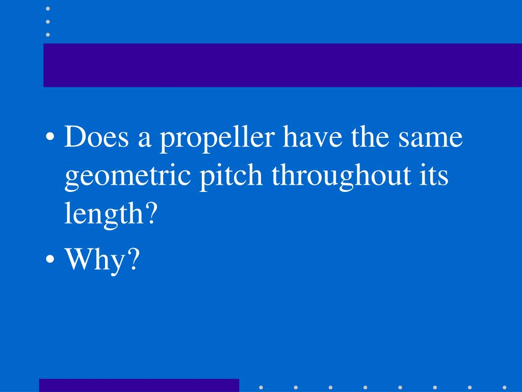 Does a propeller have the same geometric pitch throughout its length?